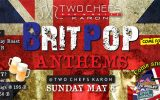 Brit Pop Anthems on Sunday, May 8th @ Two Chefs Karon